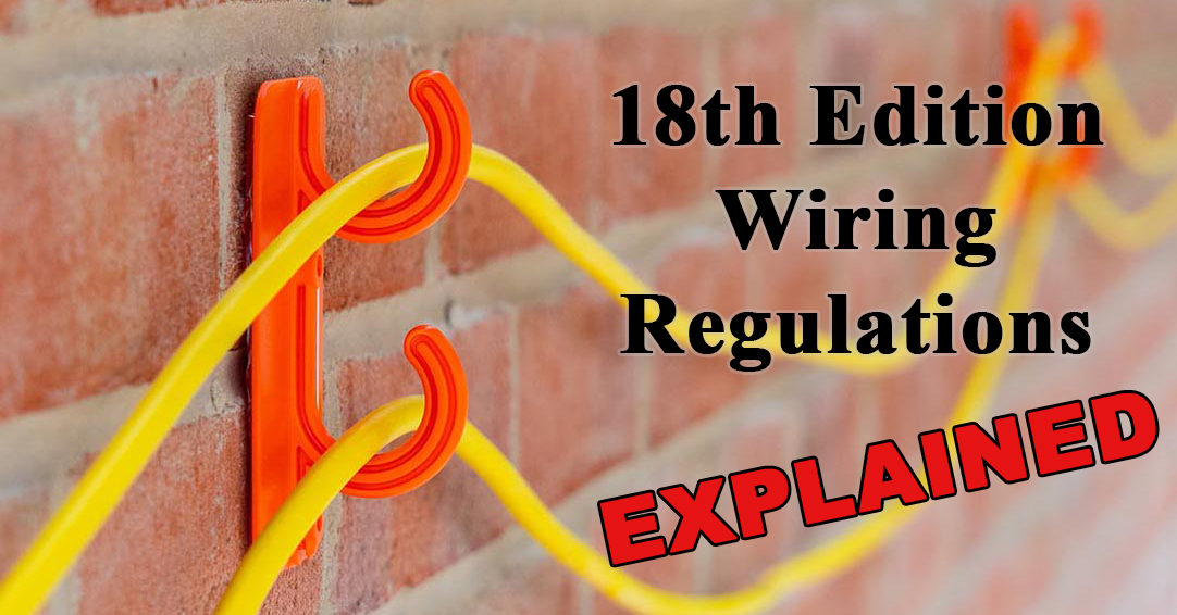 18th Edition Wiring Regulations Explained