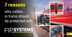 Cable Protection: 7 Reasons why Cables in Trains should be Protected with FIPSYSTEMS